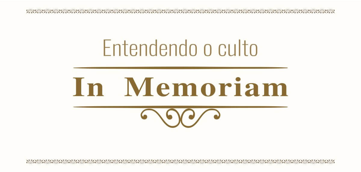 "Entendendo o Culto ""In Memoriam"""